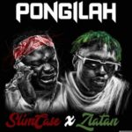 "[Lyrics] Slimcase x Zlatan – ""Pongilah"""