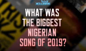 What Was The Biggest Nigerian Song Of 2019?