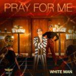 """VIDEO + AUDIO: Whiteman – """"Pray For Me"""""""