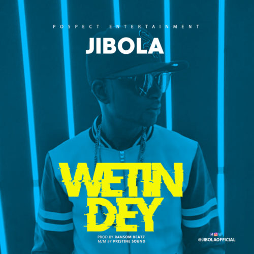 "[Video + Audio] Jibola – ""Wetin Dey"""