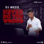 "DJ Mezie – ""Never Do You Wrong"" (Prod. by Jaytee)"