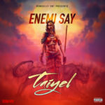 "Taiyel – ""Enemi Say"""