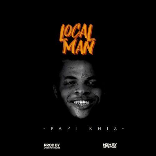 """Papi Khiz - """"Local Man"""""""