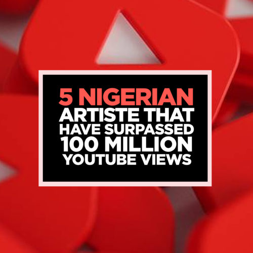 5 Nigerian Artiste With Over 100Million Views On YouTube