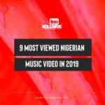 9 Most Viewed Nigerian Music Video In 2019