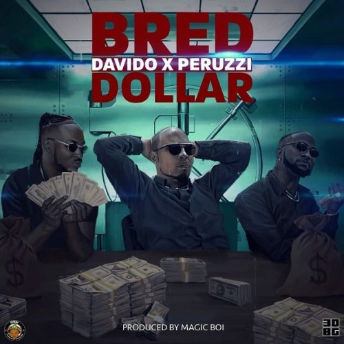"Music: B-Red – ""Dollar"" ft. Davido x Peruzzi"