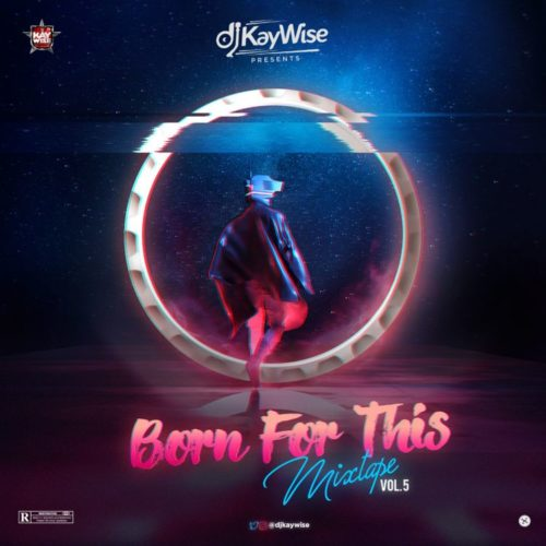 "DJ Kaywise – ""Born For This Mixtape"" (Vol 5)"
