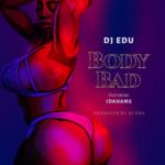 [Music] DJ Edu – Body Bad ft. Idahams
