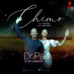 "[Music + Lyrics] Dr. Paul – ""Chimo"" ft. Eby Aniekwe"