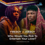 [Valentine Special] Fireboy Vs Joeboy… Who Would You Pick To Entertain Your Lover ?