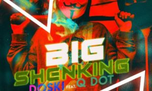 "Doski - ""Big Shenking"" ft. Qdot"