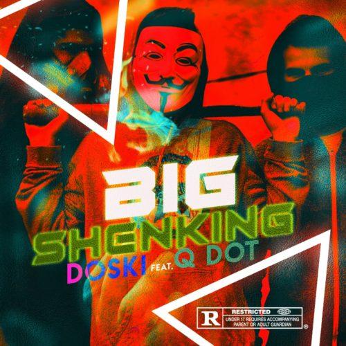 """Doski - """"Big Shenking"""" ft. Qdot"""