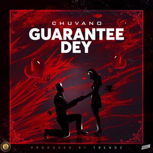 "Chuvano – ""Guarantee Dey"" 1"