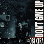 "Obi Xtra – ""Don't Give Up"""