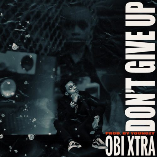 Obi Xtra - Don't Give Up