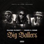 """Oluwa Kuwait – """"Big Ballers"""" ft. Dmain x Nome"""