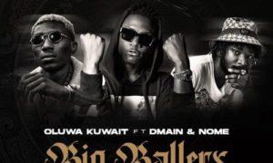 """Oluwa Kuwait - """"Big Ballers"""" ft. Dmain x Nome"""