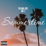 "[Video + Audio] Khalee Ali – ""Summertime"""