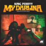 "King Perryy – ""My Darlina"" (Prod. by Blaise Beatz)"