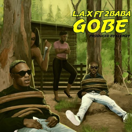 "Music: L.A.X – ""Gobe"" ft. 2Baba"