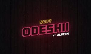 "Soft – ""Odeshi"" ft. Zlatan (Prod. Cracker)"