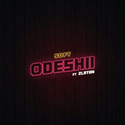 "Soft – ""Odeshi"" ft. Zlatan (Prod. Cracker)"