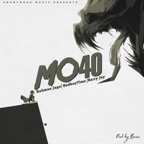 Rahman Jago ft. Bad Boy Timz x Barry Jhay – Mo40