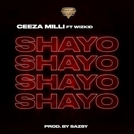 """Ceeza Milli – """"Shayo"""" ft. Wizkid"""