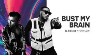 "El Prince - ""Bust My Brain"" ft. Peruzzi"