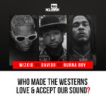 Between 'Wizkid', 'Davido', 'Burna Boy'…. Who Made The Westerns To Love & Accept Our Sound?