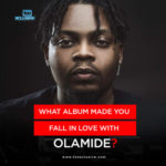 What Album Made You Fall In Love With 'Olamide' ?