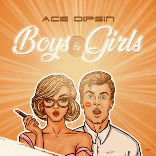 Ace Dipsin - Boys & Girls