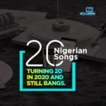 20 Best Nigerian Songs Turning 20 In 2020 And Still Bangs With Good Memories