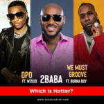 """2Baba's """"Opo"""" ft. Wizkid Vs """"We Must Groove"""" ft. Burna Boy… Which Is Hotter?"""