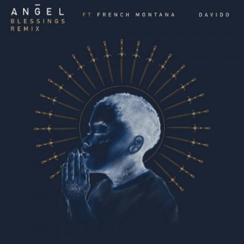 "Angel - ""Blessings Remix"" ft. Davido x French Montana"