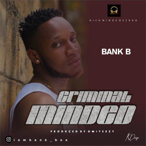 """Bank B - """"Criminal Minded"""""""