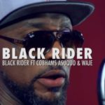 "Black Rider – ""The Black Rider"" ft. Cobhams Asuquo x Waje"