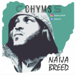 "Chyms – ""Naija Breed"""