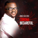 "Obesere – ""Corona Becareful"""