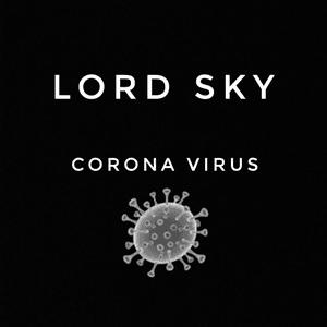 "Lord Sky - ""Corona Virus"" (Everybody Sanitize)"