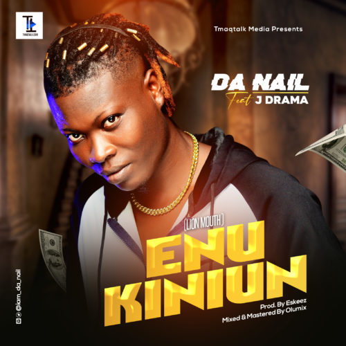 "Da Nail - ""Enu Kiniun"" (Lion Mouth) ft. J Drama"