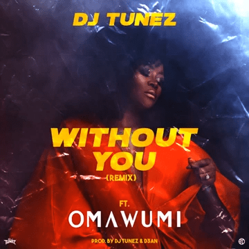 "DJ Tunez – ""Without You"" (Remix) ft. Omawumi"