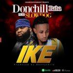 """Donchill Baba – """"IKE"""" ft. Slow Dog"""