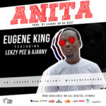 "[Audio + Video] Eugene King – ""Anita"" ft. Ajarny, Lekzy Pee"