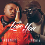 "Rodney – ""Love You"" ft. Praiz"