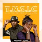 "Mackson – ""TNSIC"" ft. Debhie"
