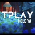 "[VIDEO] Tplay – ""Hold Ya"""