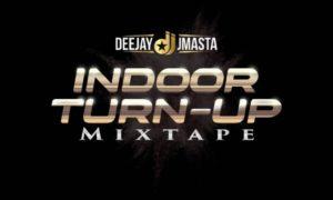 "Deejay J Masta – ""Indoor Turn Up"" Mixtape"