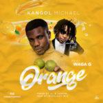 """Kangol Michael – """"Orange"""" ft. Waga G"""
