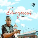 "DJ COZ – ""Dangerous"""